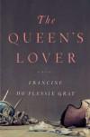 The Queen's Lover: A Novel - Francine du Plessix Gray