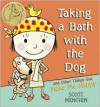 Taking a Bath with the Dog and Other Things that Make Me Happy - Scott Menchin