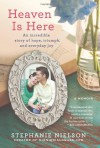 Heaven Is Here: An Incredible Story of Hope, Triumph, and Everyday Joy - Stephanie Nielson