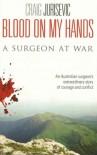 Blood on My Hands: A Surgeon at War - Craig Jurisevic