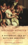 The Speckled Monster: a Historical Tale of Battling Smallpox - Jennifer Lee Carrell