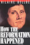 How The Reformation Happened - Hilaire Belloc