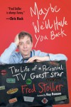 Maybe We'll Have You Back: The Life of a Perennial TV Guest Star - Fred Stoller