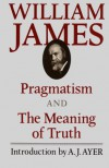 Pragmatism and the Meaning of Truth - William James, A.J. Ayer