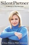 Silent Partner: A Memoir of My Marriage - Dina Matos McGreevey