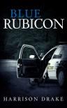 Blue Rubicon - Harrison Drake