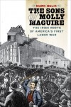 The Sons of Molly Maguire: The Irish Roots of America's First Labor War - Mark Bulik