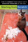 Starting from Scratch: How to Correct Behavior Problems in Your Adult Cat - Pam Johnson-Bennett