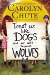 Treat Us Like Dogs and We Will Become Wolves - Carolyn Chute