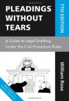 Pleadings without Tears: A Guide to Legal Drafting under the Civil Procedure Rules - William Rose