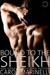 Bound to the Sheikh (International Bad Boys Book 5) - Carol Marinelli