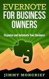 Evernote for Business Owners: Organize and Automate Your Business - Jimmy Moncrief