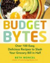 Budget Bytes: Over 100 Easy, Delicious Recipes to Slash Your Grocery Bill in Half - Beth Moncel