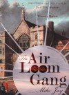 The Air Loom Gang: The Strange and True Story of James Tilly Matthews and His Visionary Madness - Mike Jay