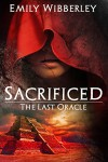 Sacrificed (The Last Oracle, Book 1) - Emily Wibberley
