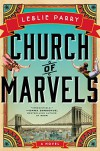 Church of Marvels: A Novel - Leslie Parry