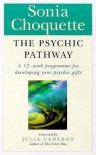 The Psychic Pathway: A 12-Week Programme for Developing Your Psychic Gifts - Sonia Choquette, Julia Cameron