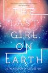 The Last Girl on Earth - Alexandra Blogier