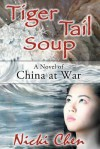 Tiger Tail Soup: A Novel of China at War - Nicki Chen