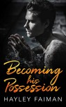 Becoming his Possession (Zanetti Famiglia Book 3) - Hayley Faiman