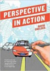 Perspective in Action: Creative Exercises for Depicting Spatial Representation from the Renaissance to the Digital Age - David Chelsea