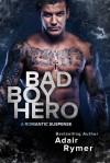 Bad Boy Hero: A Romantic Suspense - Adair Rymer