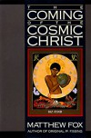 The Coming of the Cosmic Christ: The Healing of Mother Earth and the Birth of a Global Renaissance - Matthew Fox
