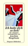 Ich habe dich so lieb! : die schönsten Liebesgedichte - Joachim Ringelnatz