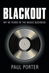 BLACKOUT: My 40 Years in the Music Business - Paul Porter