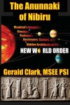 The Anunnaki of Nibiru: Mankind's Forgotten Creators, Enslavers, Saviors, and Hidden Architects of the New World Order - Gerald R Clark