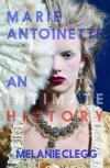 Marie Antoinette: An Intimate History - Melanie Clegg