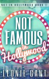 Not Famous in Hollywood: Not in Hollywood Book 1 - Leonie Gant