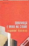 Confiança e Medo na Cidade - Zygmunt Bauman