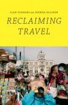 Reclaiming Travel - Ilan Stavans, Joshua Ellison