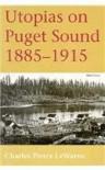 Utopias on Puget Sound, 1885-1915 - Charles P. LeWarne