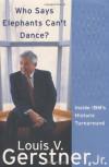 Who Says Elephants Can't Dance? Inside IBM's Historic Turnaround - Louis V. Gerstner Jr.