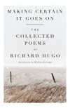 Making Certain It Goes On: The Collected Poems of Richard Hugo - Richard Hugo, William Kittredge