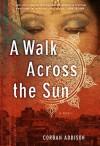 A Walk Across the Sun - Corban Addison