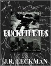 Bucketheads - J.R. Leckman