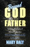Beyond God the Father: Toward a Philosophy of Women's Liberation - Mary Daly