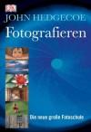 Fotografieren : die neue große Fotoschule - John Hedgecoe