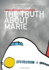 The Truth About Marie - Jean-Philippe Toussaint, Matthew Smith