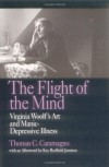 The Flight of the Mind: Virginia Woolf's Art and Manic-Depressive Illness - Thomas C. Caramagno