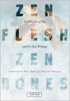 Zen Flesh, Zen Bones: A Collection of Zen and Pre-Zen Writings -