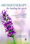 Aromatherapy For Healing The Spirit:  A Guide To Restoring Mental And Emotional Balance Through Essential Oils - Gabriel Mojay