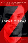 Agent Zigzag: A True Story of Nazi Espionage, Love, and Betrayal - Ben Macintyre