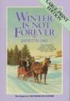 Winter is Not Forever (Seasons of the Heart #3) - Janette Oke