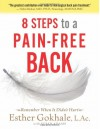 8 Steps to a Pain-Free Back: Natural Posture Solutions for Pain in the Back, Neck, Shoulder, Hip, Knee, and Foot - Esther Gokhale