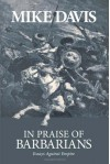 In Praise of Barbarians: Essays against Empire - Mike Davis