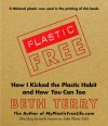 Plastic-Free: How I Kicked the Plastic Habit and How You Can Too - Beth Terry